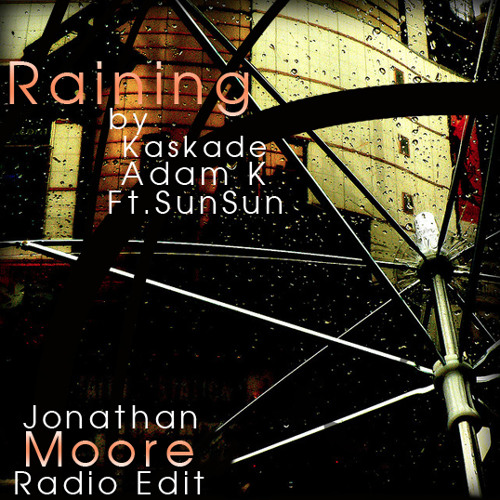 Kaskade & Adam K Ft. SunSun - Raining (Jonathan Moore Radio Edit)