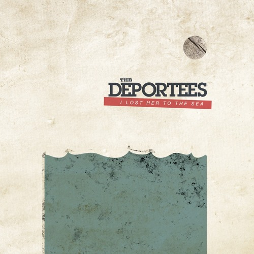 The Deportees - I Lost Her To The Sea