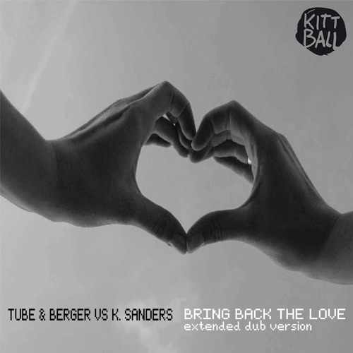 Tube & Berger vs K.Sanders - Bring Back The Love (Extended Dub Version) [Kittball]