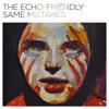 "The Echo-Friendly // ""Same Mistakes"""