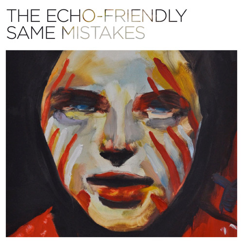 "The Echo-Friendly // ""Same Mistakes"""
