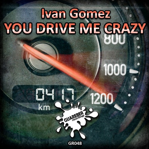 Ivan Gomez - You drive me crazy (Original Mix) NOW ON BEATPORT