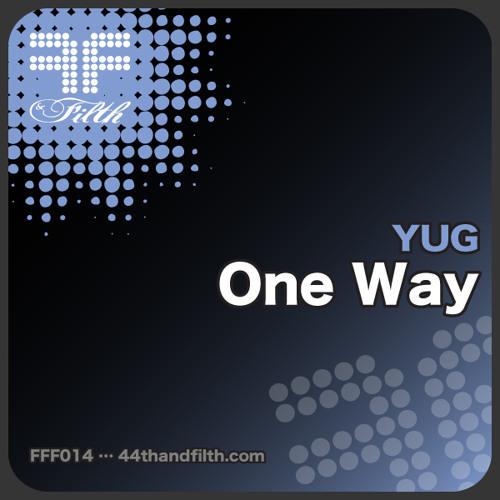 YUG - One Way (Original Mix) [44th & Filth]
