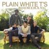 Plain White T's: Boomerang