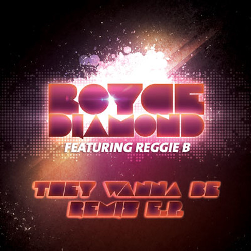 Royce Diamond Feat. Reggie B - They Wanna Be (Norrit Remix)