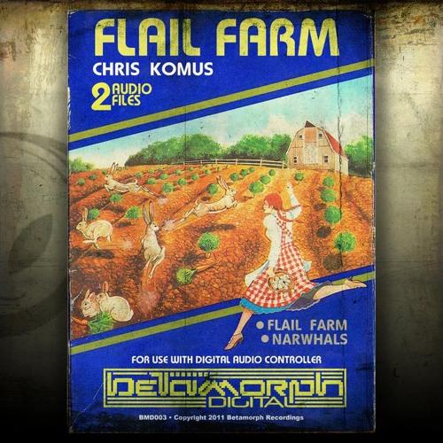 Chris Komus - Flail Farm [BMD003 on Betamorph Digital]