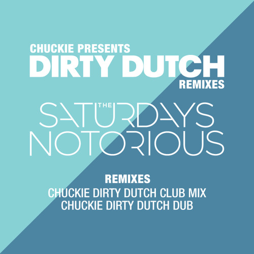 The Saturdays - Notorious - Chuckie Dirty Dutch Dub