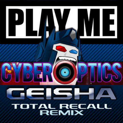 Geisha - Cyberoptics (Total Recall Remix) *Free Download*