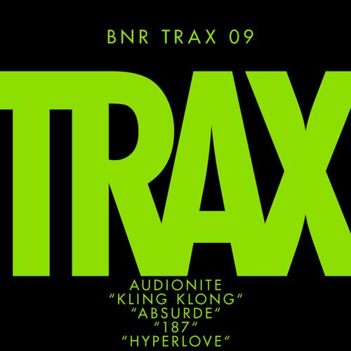 BNRTRAX09: AUDIONITE - KLING KLONG / ABSURDE / 187 / HYPERLOVE