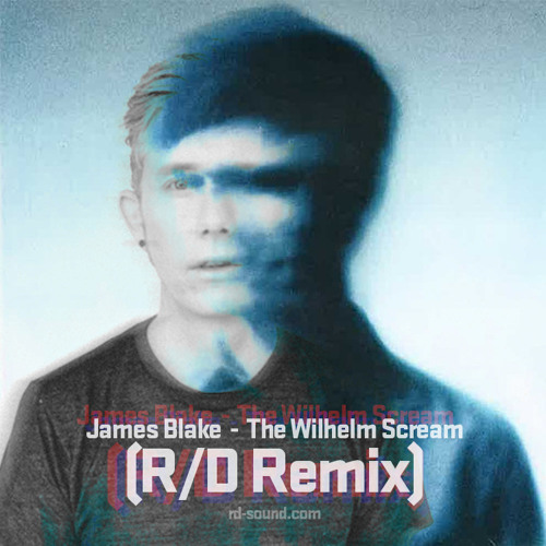 JAMES BLAKE - The Wilhelm Scream (R/D Remix) FREE DOWNLOAD