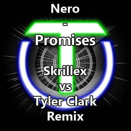 Nero - Promises (Skrillex vs Tyler Clark Remix)