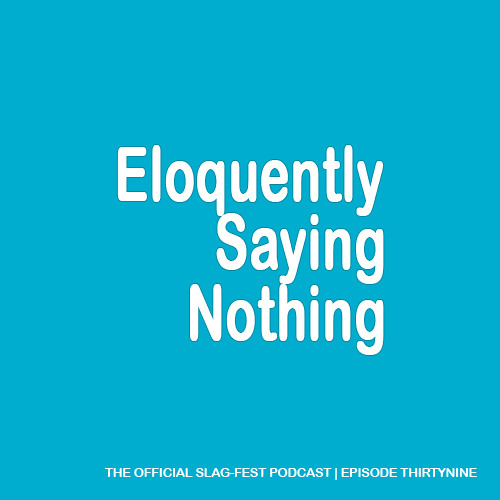 ESN039 : Eloquently Saying Nothing 039