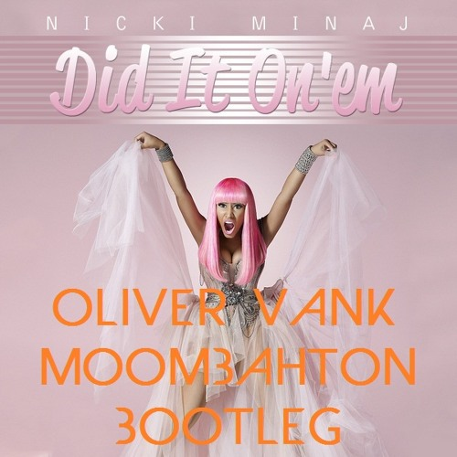 Nicki Minaj - Did It On Em (Oliver Vank Moombahton Bootleg)