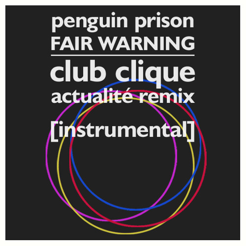 Penguin Prison - Fair Warning (Club Clique Actualité Remix (Instrumental))