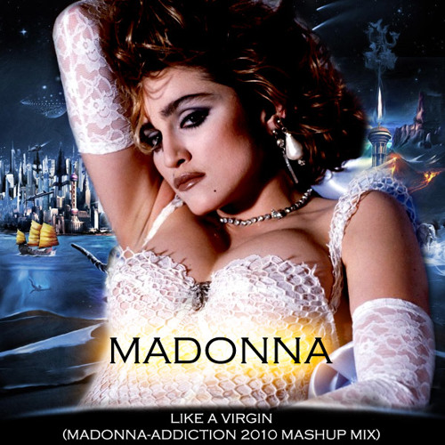 Madonna - Like A Virgin (Madonna-Addiction 2011 Mashup Mix)