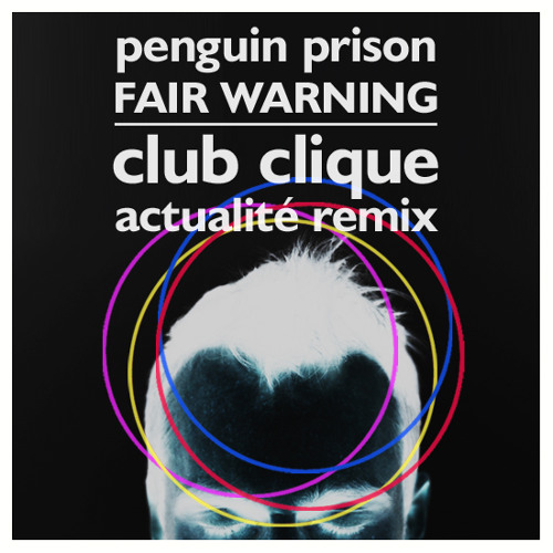 Penguin Prison - Fair Warning (Club Clique Actualité Remix)