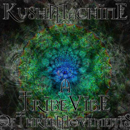 Kushmachine - A Tribe Vibe Two Movements 2011