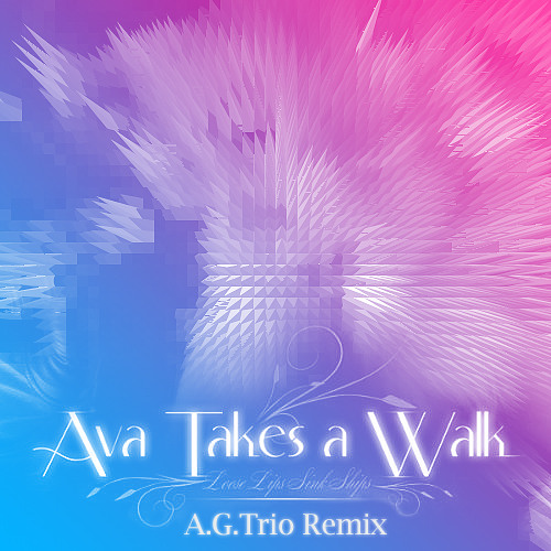 Ava Takes A Walk - Loose Lips Sink Ships (A.G.Trio Remix) *FREE DOWNLOAD*