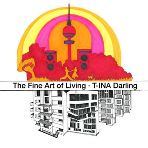 T-INA Darling: The Fine Art Of Living (Rudel Records 003)