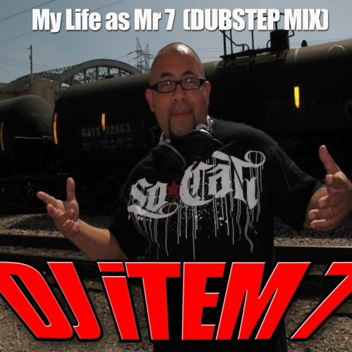 DJ iTEM 7 :: My Life As Mr. 7 :: (Dubstep Mix)