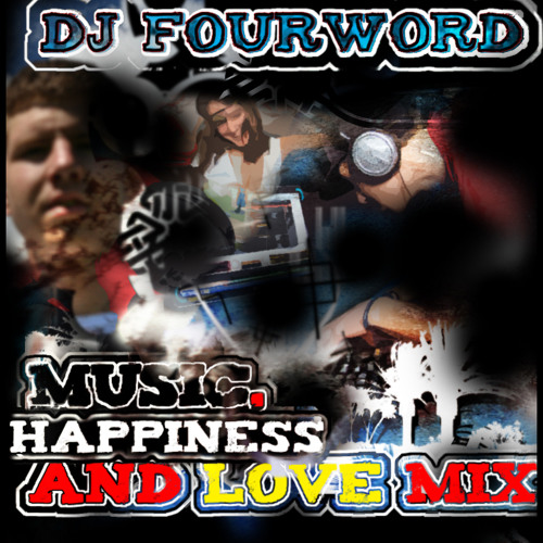 DJ Fourword - Music, Happiness and LOVE Mix