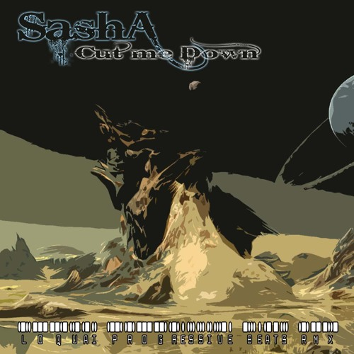 Sasha - Cut Me Down (Loquai Rmx) [Vote] free downlaod!!