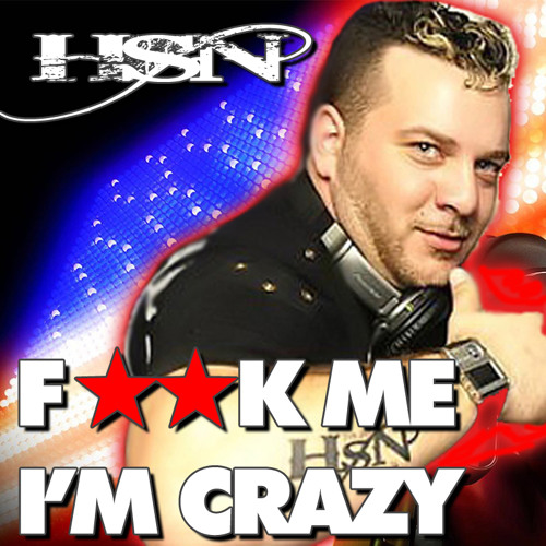 DJ HSN - F**K ME I'M CRAZY