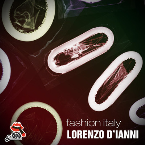 Lorenzo D'Ianni - Fashion Italy (A.K.O. Remix) \ Italo Bussiines - Soon!