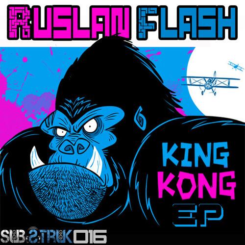 Ruslan Flash - King Kong EP / Substruk Records