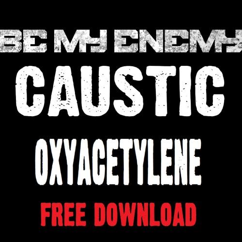 Be My Enemy vs Caustic Oxyacetylene