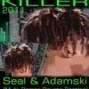 Seal & Adamski-Killer 2011(M.de Ramon Private Bootleg)