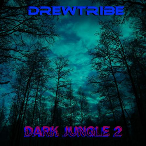DARK JUNGLE 2 by DREWTRIBE 6-26-2011