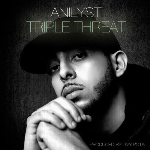 Anilyst - Triple Threat (Produced by Divy Pota)