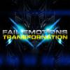 Fail Emotions - Transfornation Pt1