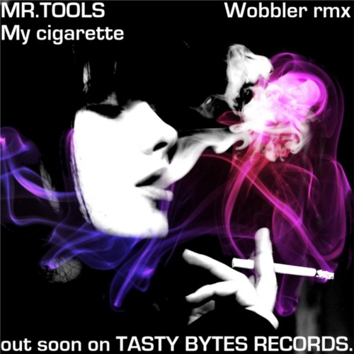 MR.TOOLS - My cigarette - The WOBBLER REMIX  [Tasty Bytes Records] FREE DL (read description)