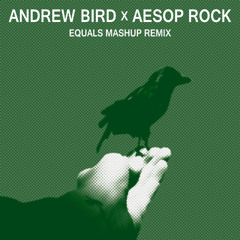 Andrew Bird x Aesop Rock - None Shall Pass (EQ's MSHUP RMX)