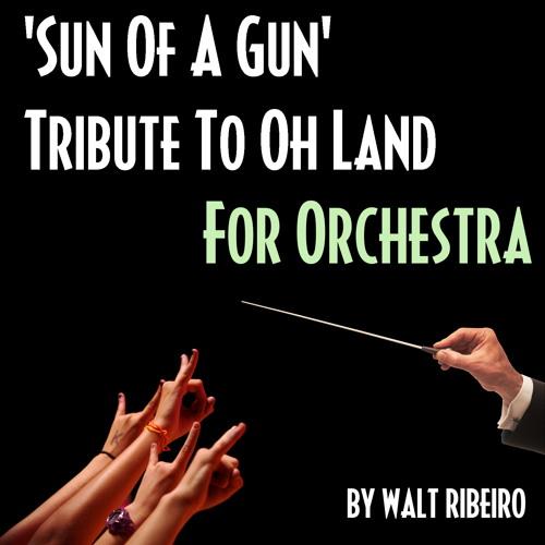 Oh Land 'Sun Of A Gun' For Orchestra by Walt Ribeiro