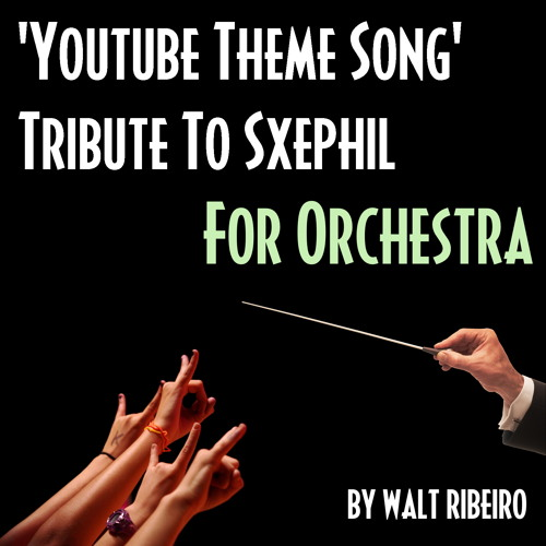 SxePhil Youtube Theme Song For Orchestra by Walt Ribeiro