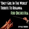Rihanna 'Only Girl In The World' For Orchestra by Walt Ribeiro