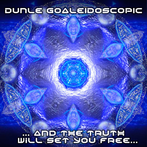 """""""... And The Truth Will Set You Free…"""" - Dunle Goaleidoscopic"""