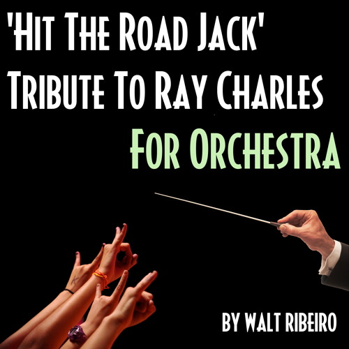 Ray Charles 'Hit The Road Jack' For Orchestra by Walt Ribeiro