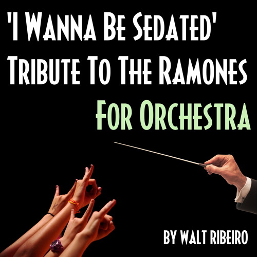 The Ramones 'I Wanna Be Sedated' For Orchestra by Walt Ribeiro