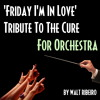 The Cure 'Friday I'm In Love' For Orchestra by Walt Ribeiro