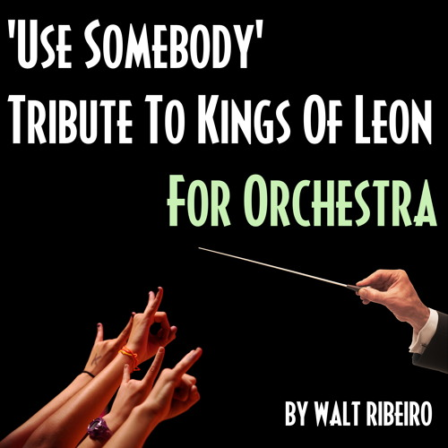 Kings Of Leon 'Use Somebody' For Orchestra by Walt Ribeiro