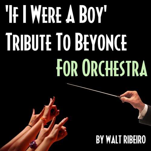 Beyonce 'If I Were A Boy' For Orchestra by Walt Ribeiro
