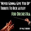 Download Rick Astley 'Never Gonna Give You Up' For Orchestra by Walt Ribeiro Mp3