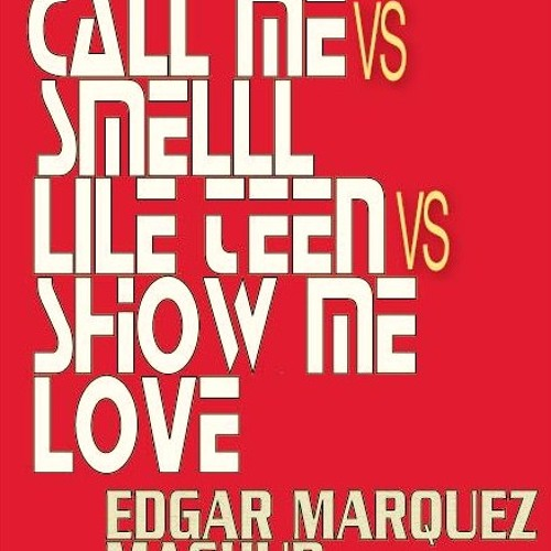 Call me vs Smell like teen vs Show me Love (Edgar Marquez intro mashup remix)