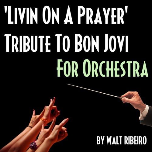 Bon Jovi 'Livin' On A Prayer' For Orchestra by Walt Ribeiro