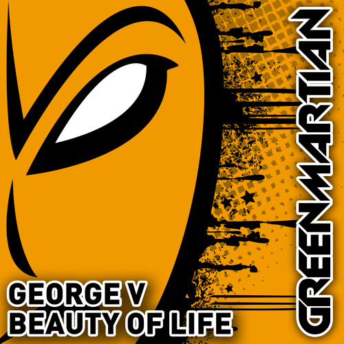 George V - Beauty of Life (Green Martian)