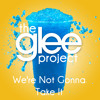 The Glee Project - We're Not Gonna Take It